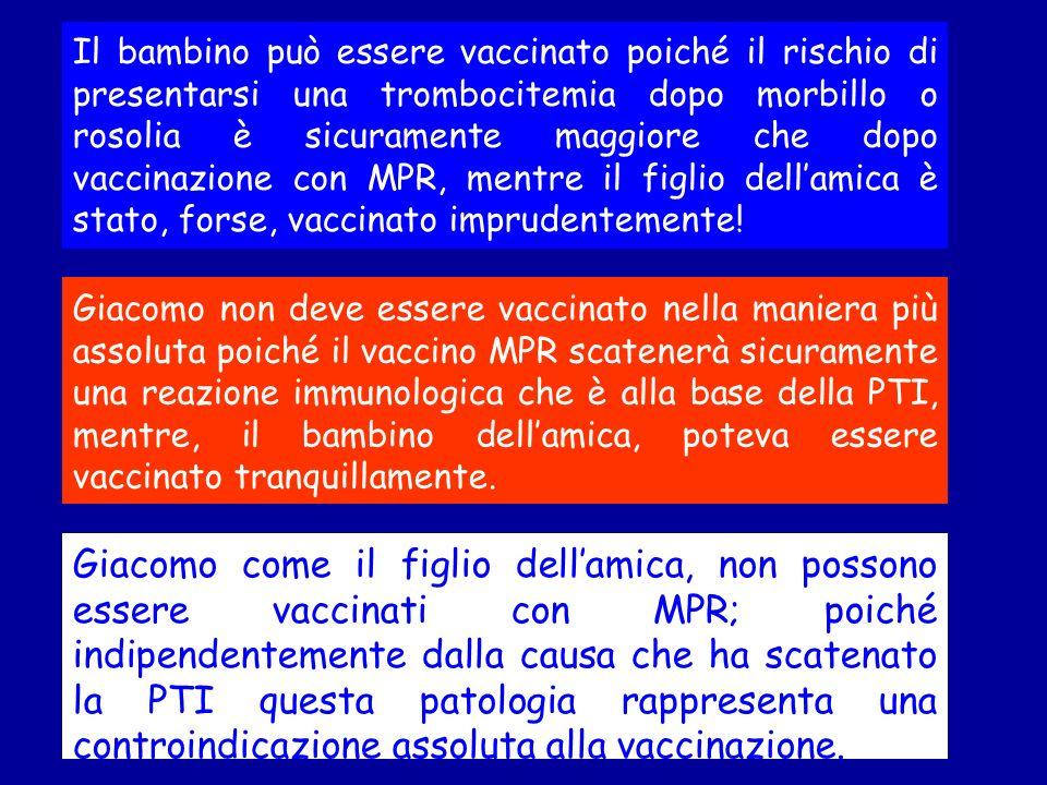 Giacomo come il figlio dellamica, non possono essere vaccinati con MPR; poiché indipendentemente dalla causa che ha scatenato la PTI questa patologia