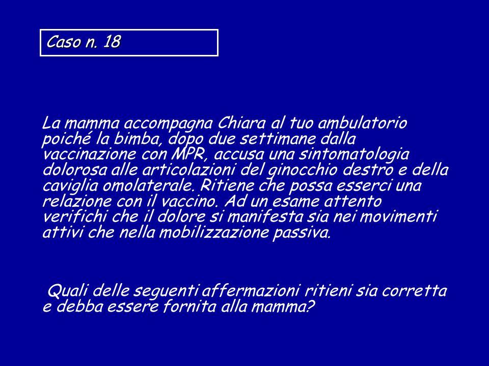 La mamma accompagna Chiara al tuo ambulatorio poiché la bimba, dopo due settimane dalla vaccinazione con MPR, accusa una sintomatologia dolorosa alle