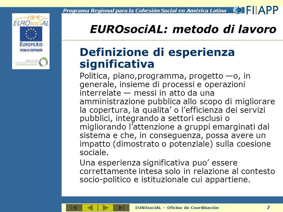8 EUROsociAL – Oficina de Coordinación Programa Regional para la Cohesión Social en América Latina Sito Internet di riferimento (Comitato di Coordinamento Intersettoriale) –http://www.programaeurosocial.eu/