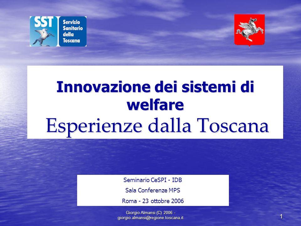 Giorgio Almansi (C) 2006 - giorgio.almansi@regione.toscana.it 1 Innovazione dei sistemi di welfare Esperienze dalla Toscana Seminario CeSPI - IDB Sala
