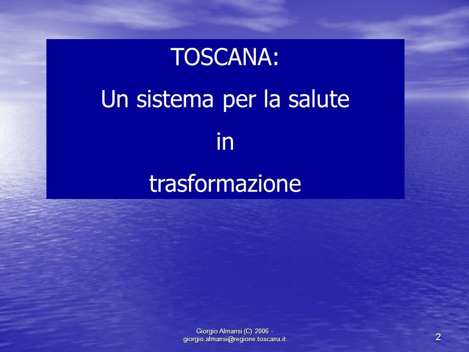 Giorgio Almansi (C) 2006 - giorgio.almansi@regione.toscana.it 2 TOSCANA: Un sistema per la salute in trasformazione