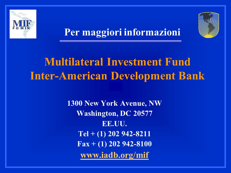 Multilateral Investment Fund Inter-American Development Bank 1300 New York Avenue, NW Washington, DC 20577 EE.UU. Tel + (1) 202 942-8211 Fax + (1) 202