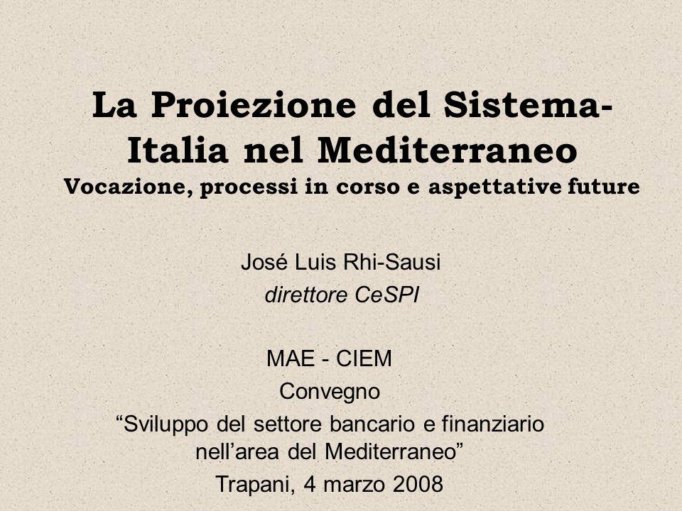 La Proiezione del Sistema- Italia nel Mediterraneo Vocazione, processi in corso e aspettative future José Luis Rhi-Sausi direttore CeSPI MAE - CIEM Co