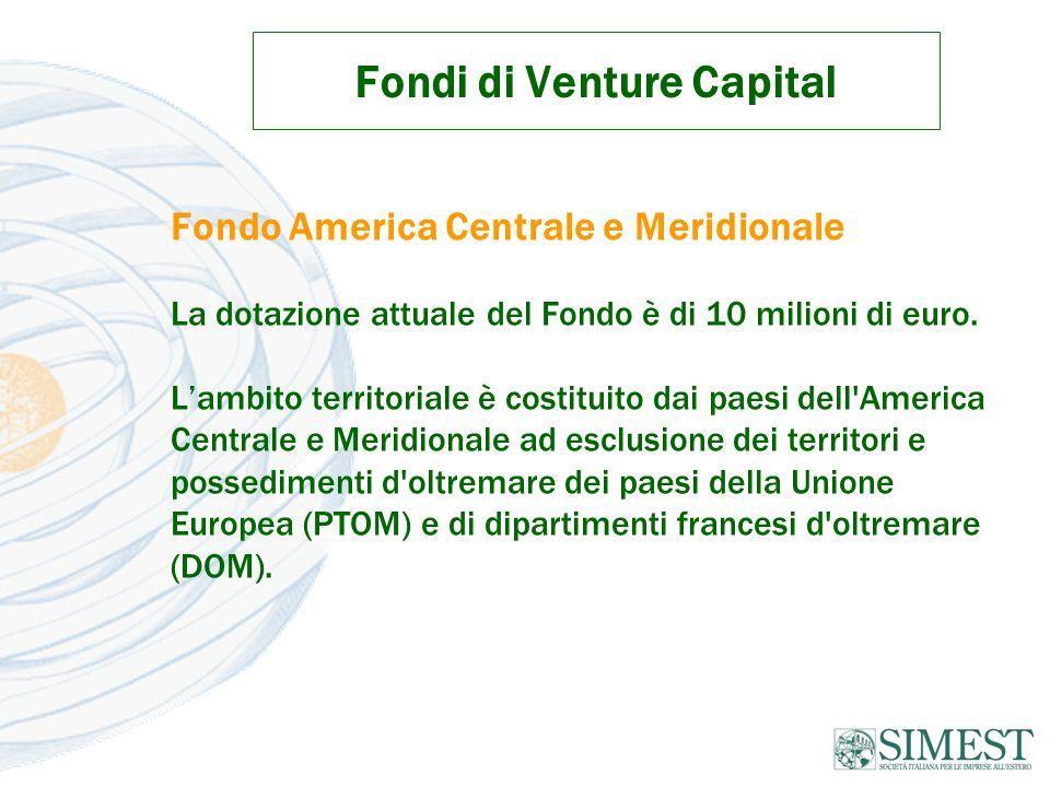 Fondi di Venture Capital Fondo America Centrale e Meridionale La dotazione attuale del Fondo è di 10 milioni di euro.