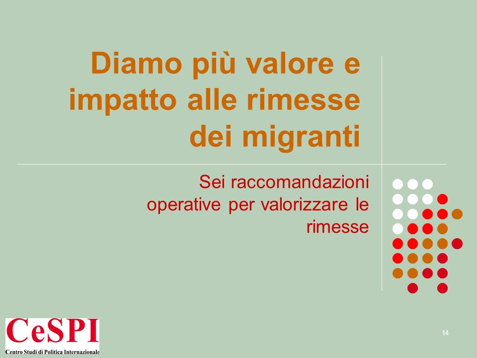 27 gennaio 200914 Diamo più valore e impatto alle rimesse dei migranti Sei raccomandazioni operative per valorizzare le rimesse