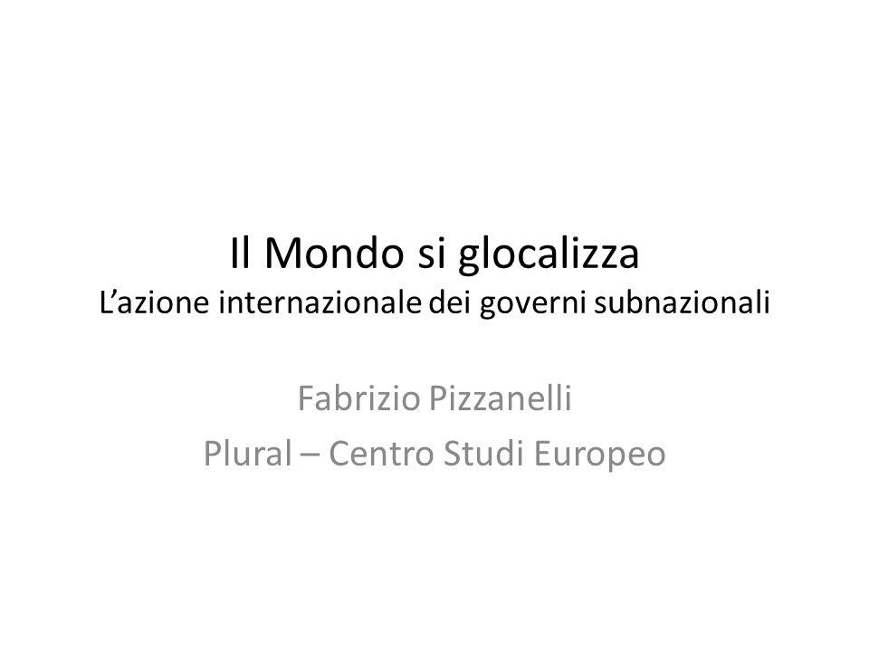Il Mondo si glocalizza Lazione internazionale dei governi subnazionali Fabrizio Pizzanelli Plural – Centro Studi Europeo