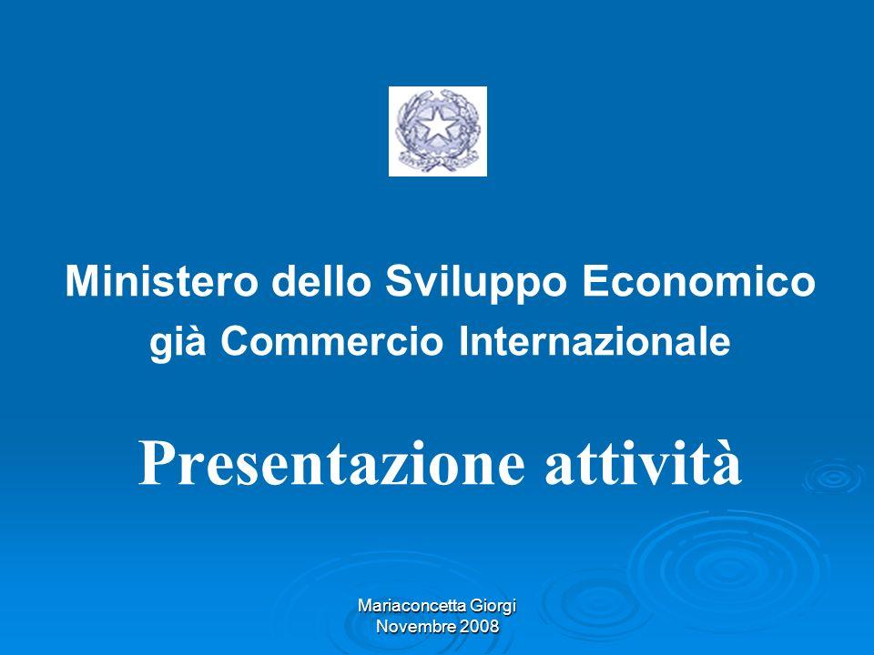 Mariaconcetta Giorgi Novembre 2008 Ministero dello Sviluppo Economico già Commercio Internazionale Presentazione attività