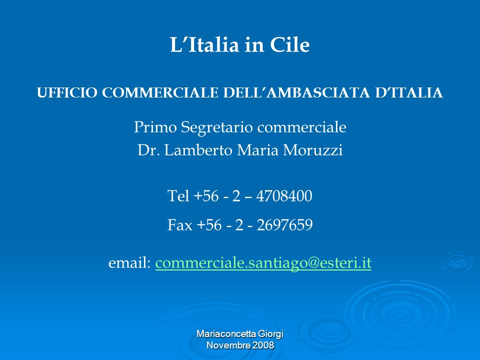 Mariaconcetta Giorgi Novembre 2008 LItalia in Cile UFFICIO COMMERCIALE DELLAMBASCIATA DITALIA Primo Segretario commerciale Dr. Lamberto Maria Moruzzi