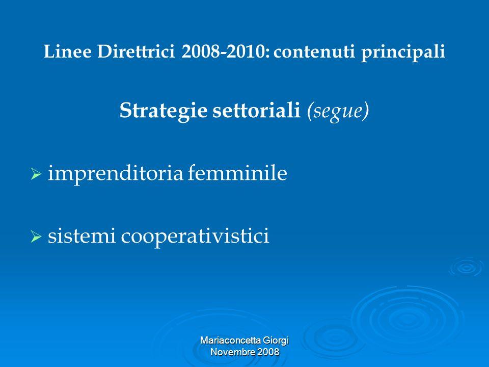 Mariaconcetta Giorgi Novembre 2008 Linee Direttrici 2008-2010: contenuti principali Strategie settoriali (segue) imprenditoria femminile sistemi coope
