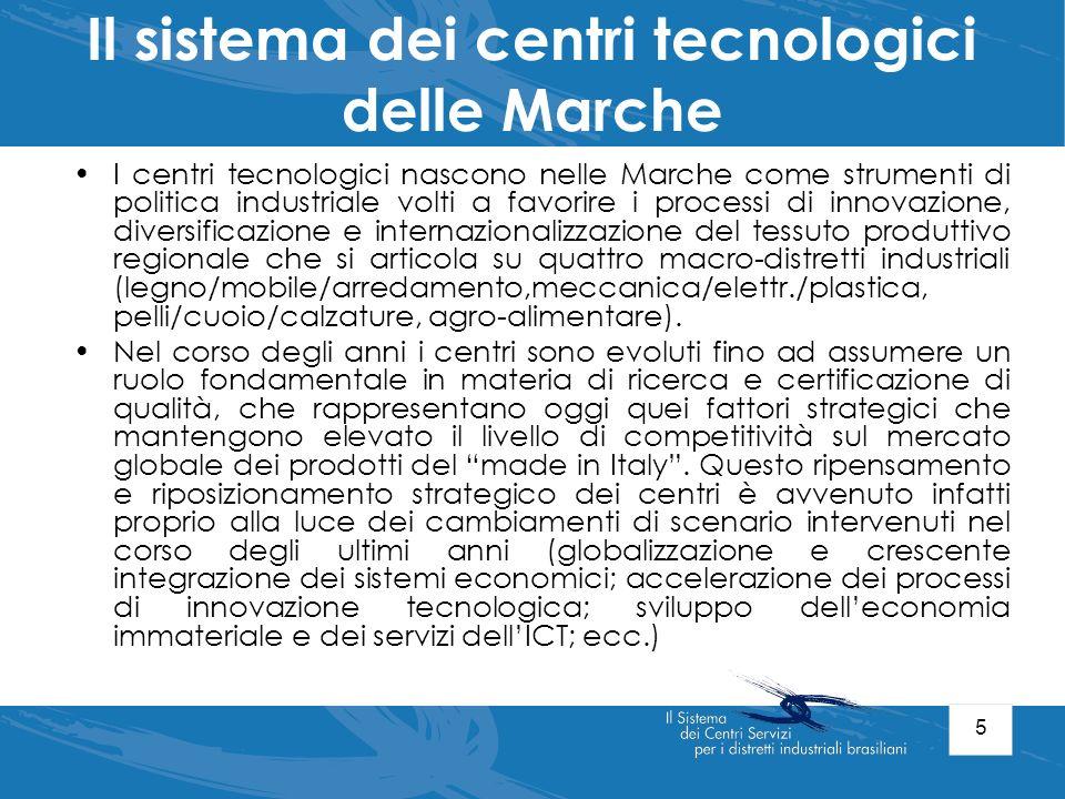 5 Il sistema dei centri tecnologici delle Marche I centri tecnologici nascono nelle Marche come strumenti di politica industriale volti a favorire i p