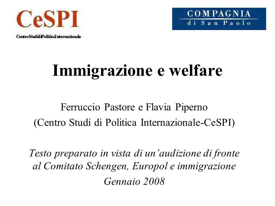 Immigrazione e welfare Ferruccio Pastore e Flavia Piperno (Centro Studi di Politica Internazionale-CeSPI) Testo preparato in vista di unaudizione di f