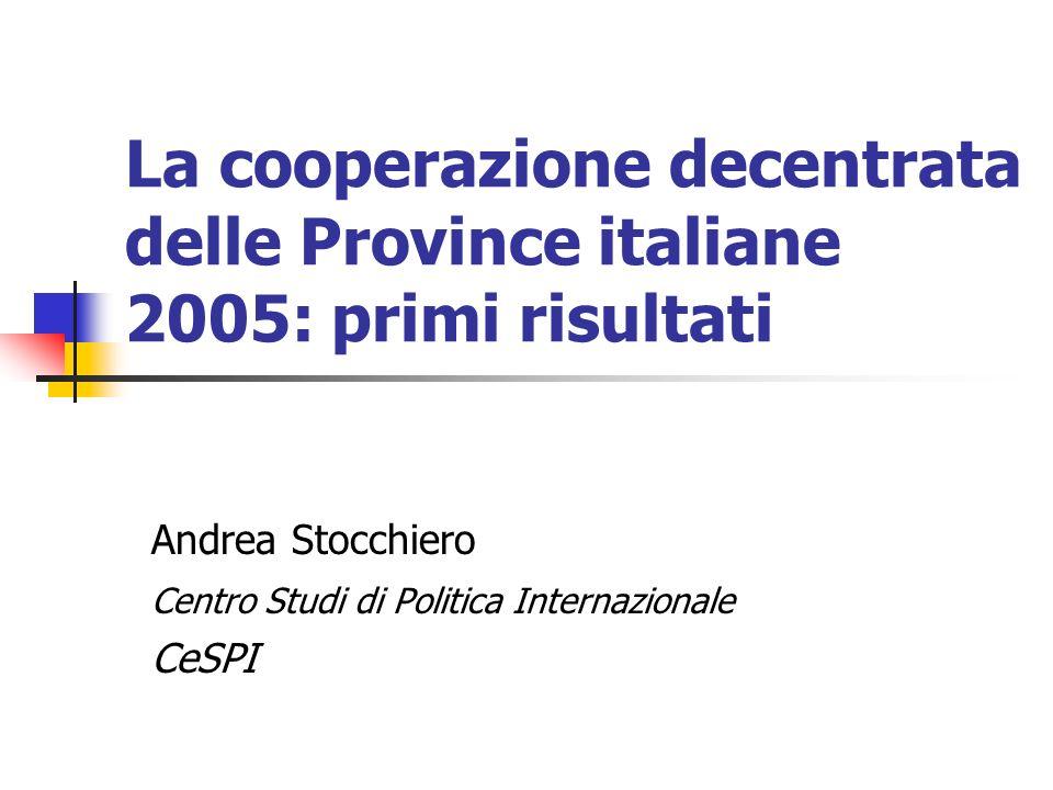 La cooperazione decentrata delle Province italiane 2005: primi risultati Andrea Stocchiero Centro Studi di Politica Internazionale CeSPI