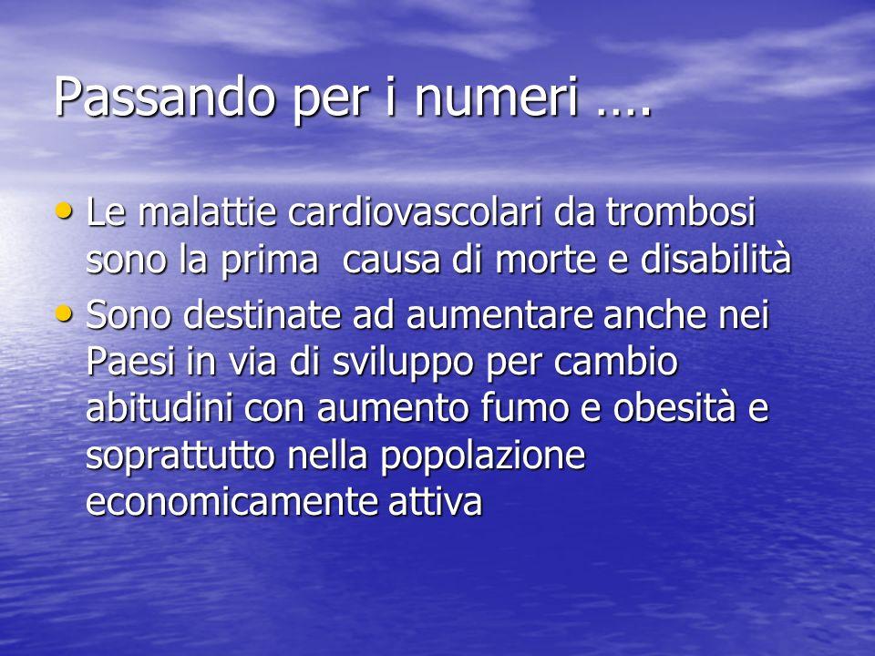 Passando per i numeri …. Le malattie cardiovascolari da trombosi sono la prima causa di morte e disabilità Le malattie cardiovascolari da trombosi son