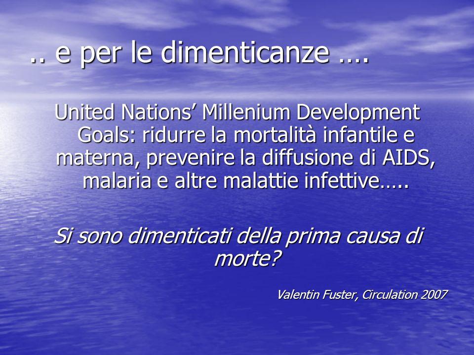 .. e per le dimenticanze …. United Nations Millenium Development Goals: ridurre la mortalità infantile e materna, prevenire la diffusione di AIDS, mal