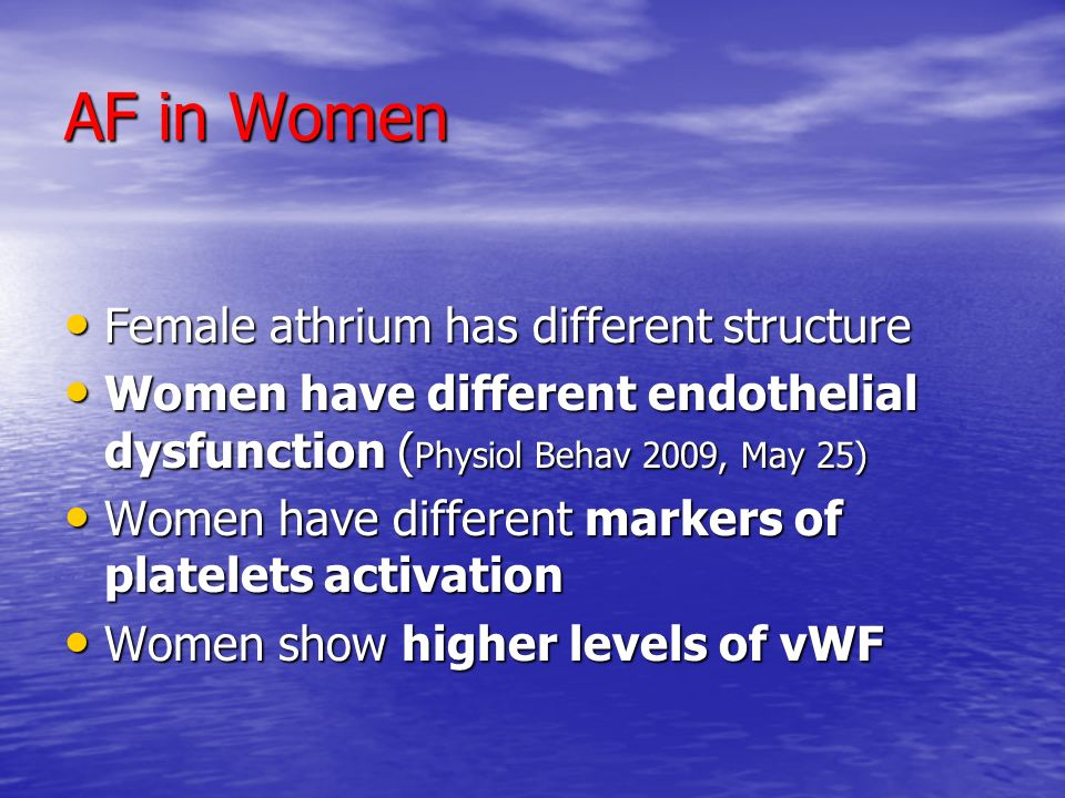 AF in Women Female athrium has different structure Female athrium has different structure Women have different endothelial dysfunction ( Physiol Behav