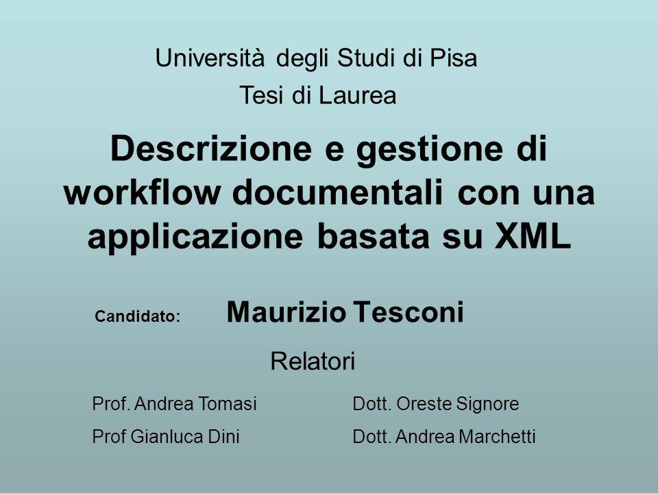 Descrizione e gestione di workflow documentali con una applicazione basata su XML Candidato: Maurizio Tesconi Università degli Studi di Pisa Tesi di L