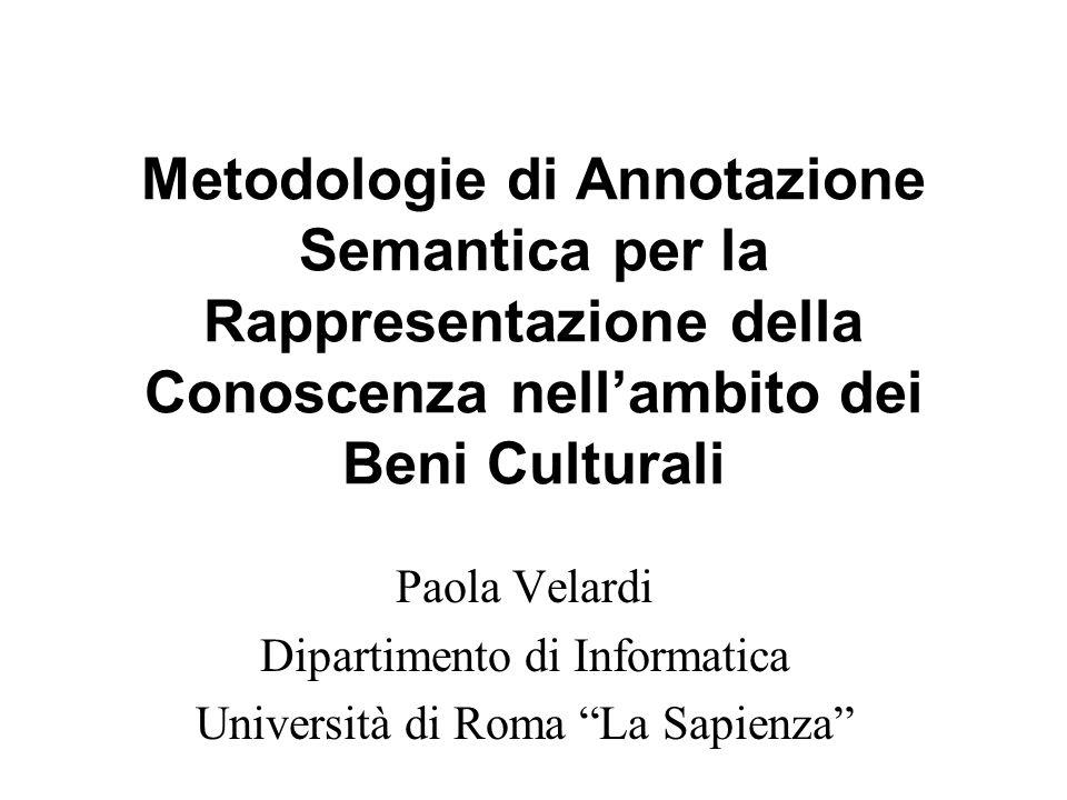 Metodologie di Annotazione Semantica per la Rappresentazione della Conoscenza nellambito dei Beni Culturali Paola Velardi Dipartimento di Informatica Università di Roma La Sapienza