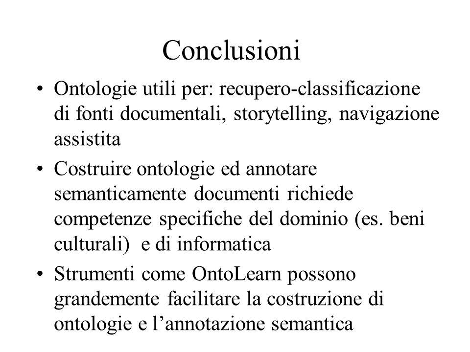 Conclusioni Ontologie utili per: recupero-classificazione di fonti documentali, storytelling, navigazione assistita Costruire ontologie ed annotare semanticamente documenti richiede competenze specifiche del dominio (es.