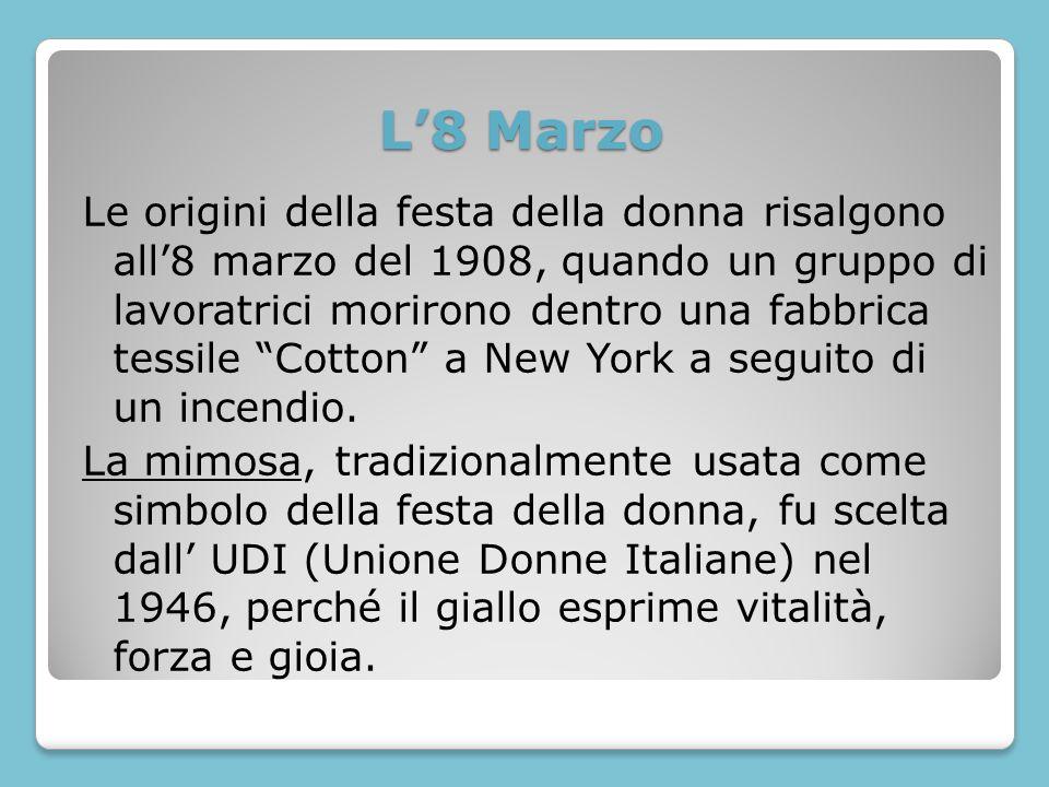 L8 Marzo Le origini della festa della donna risalgono all8 marzo del 1908, quando un gruppo di lavoratrici morirono dentro una fabbrica tessile Cotton