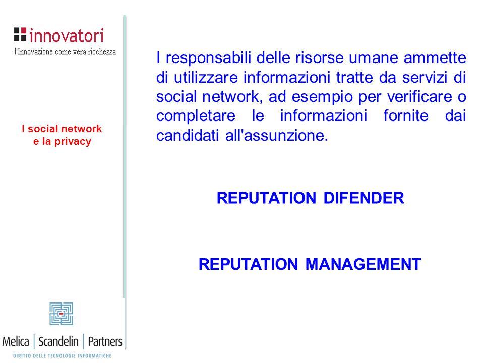 REPUTATION DIFENDER I responsabili delle risorse umane ammette di utilizzare informazioni tratte da servizi di social network, ad esempio per verifica