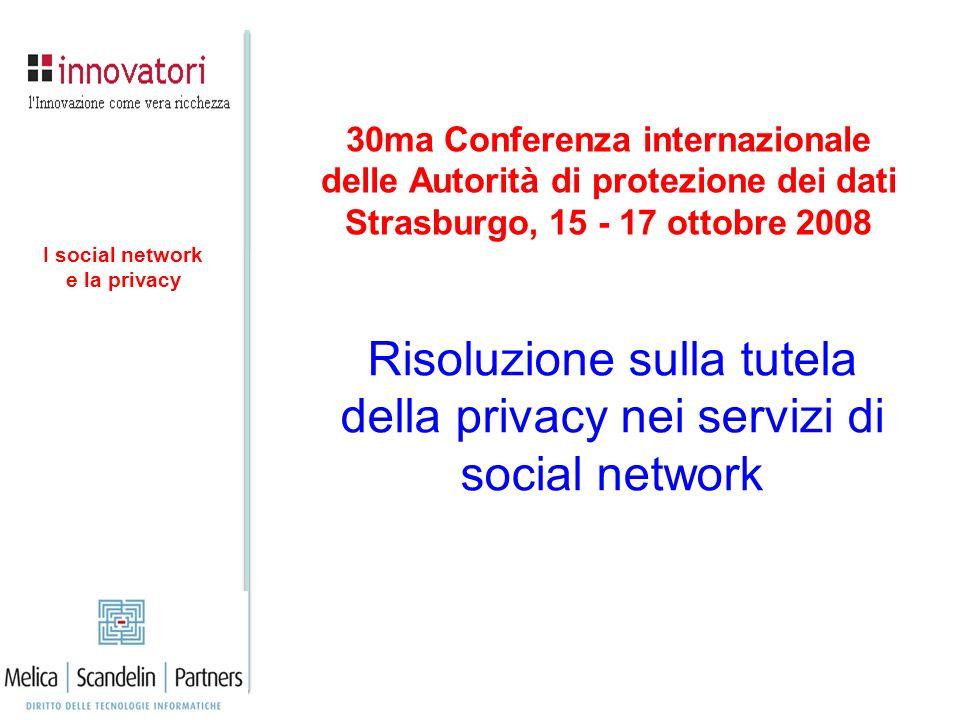 30ma Conferenza internazionale delle Autorità di protezione dei dati Strasburgo, 15 - 17 ottobre 2008 Risoluzione sulla tutela della privacy nei servi