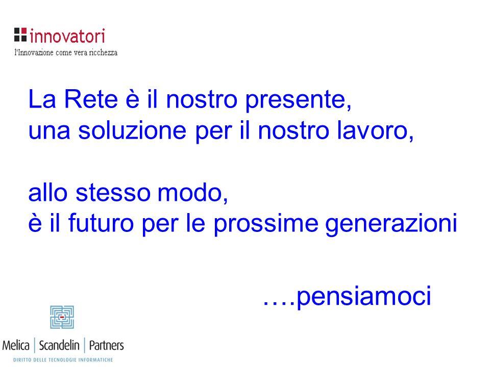 La Rete è il nostro presente, una soluzione per il nostro lavoro, allo stesso modo, è il futuro per le prossime generazioni ….pensiamoci