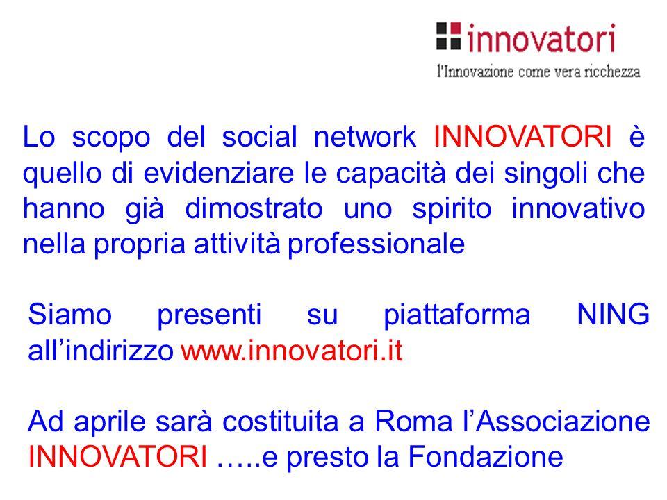 Lo scopo del social network INNOVATORI è quello di evidenziare le capacità dei singoli che hanno già dimostrato uno spirito innovativo nella propria a