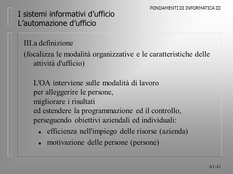 FONDAMENTI DI INFORMATICA III A1-42 I sistemi informativi dufficio Lautomazione dufficio III.a definizione (focalizza le modalità organizzative e le c