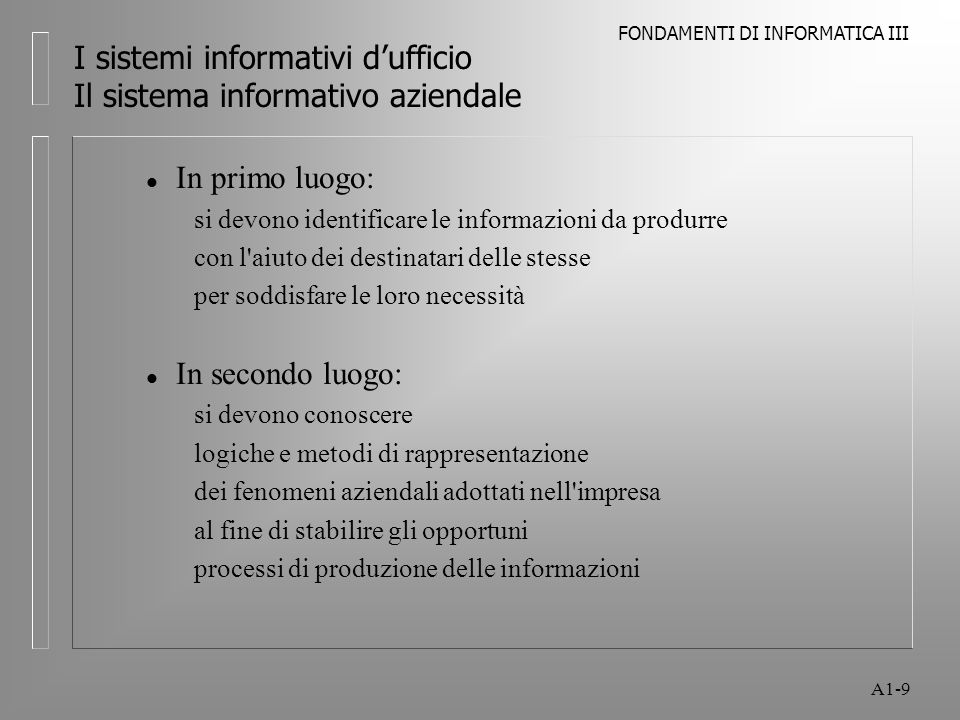 FONDAMENTI DI INFORMATICA III A1-9 I sistemi informativi dufficio Il sistema informativo aziendale l In primo luogo: si devono identificare le informa