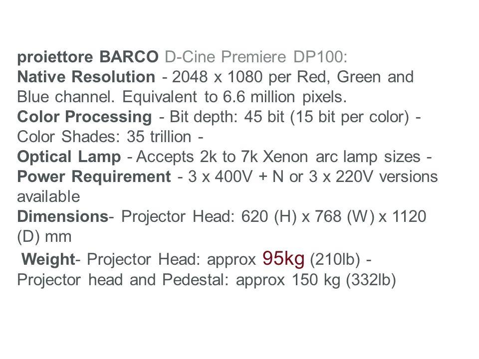 proiettore BARCO D-Cine Premiere DP100: Native Resolution - 2048 x 1080 per Red, Green and Blue channel. Equivalent to 6.6 million pixels. Color Proce