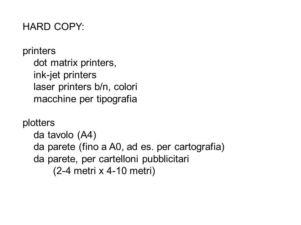 HARD COPY: printers dot matrix printers, ink-jet printers laser printers b/n, colori macchine per tipografia plotters da tavolo (A4) da parete (fino a