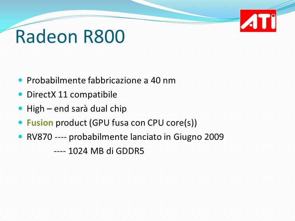 Probabilmente fabbricazione a 40 nm DirectX 11 compatibile High – end sarà dual chip Fusion product (GPU fusa con CPU core(s)) RV870 ---- probabilment