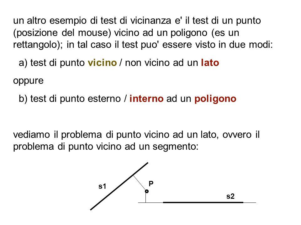 un altro esempio di test di vicinanza e' il test di un punto (posizione del mouse) vicino ad un poligono (es un rettangolo); in tal caso il test puo'