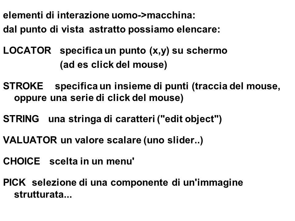 elementi di interazione uomo->macchina: dal punto di vista astratto possiamo elencare: LOCATOR specifica un punto (x,y) su schermo (ad es click del mo