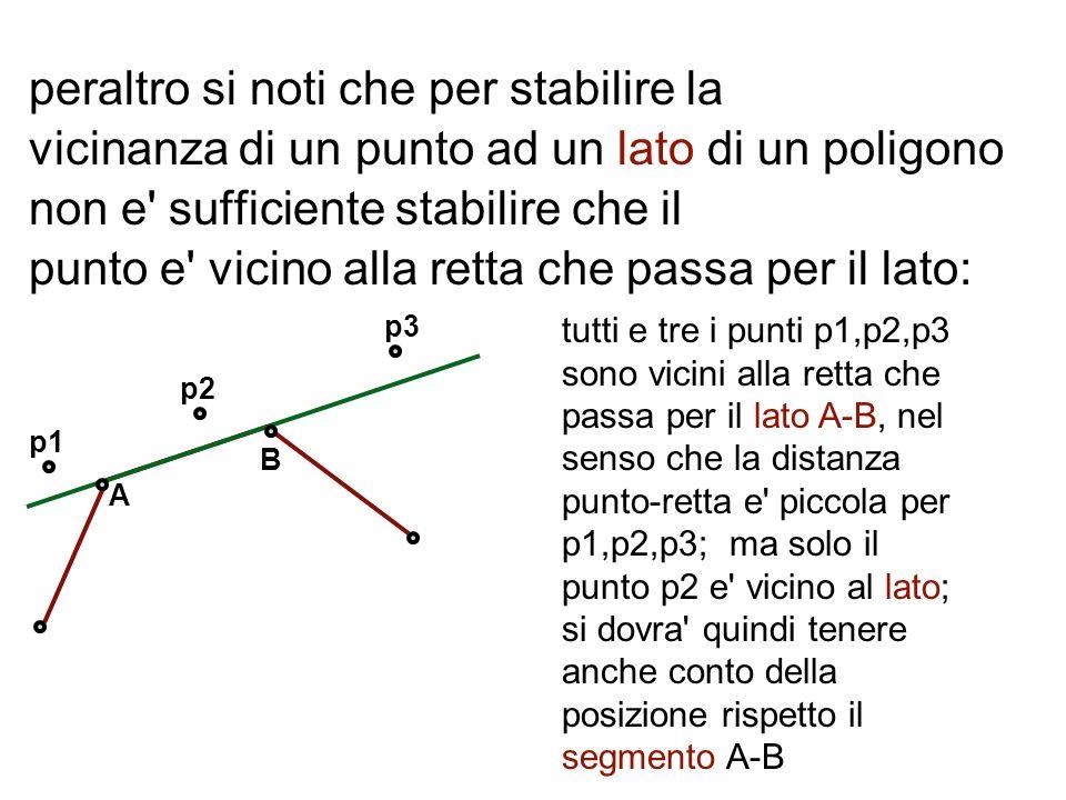 peraltro si noti che per stabilire la vicinanza di un punto ad un lato di un poligono non e' sufficiente stabilire che il punto e' vicino alla retta c