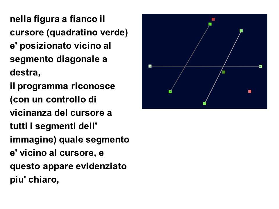 nella figura a fianco il cursore (quadratino verde) e' posizionato vicino al segmento diagonale a destra, il programma riconosce (con un controllo di