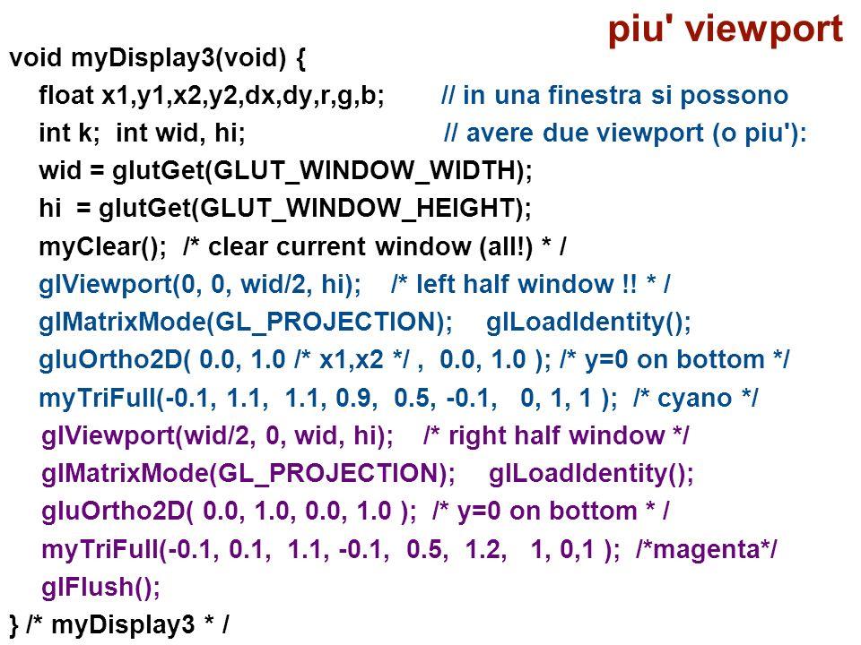 void myDisplay3(void) { float x1,y1,x2,y2,dx,dy,r,g,b; // in una finestra si possono int k; int wid, hi; // avere due viewport (o piu'): wid = glutGet