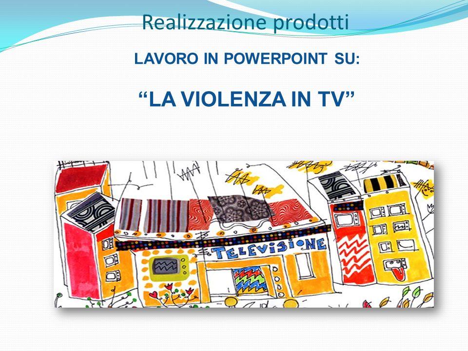 Realizzazione prodotti LAVORO IN POWERPOINT SU: LA VIOLENZA IN TV