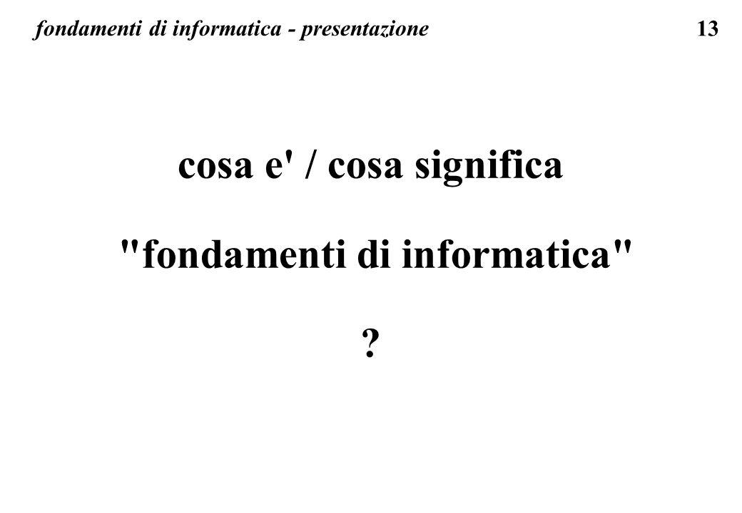 13 fondamenti di informatica - presentazione cosa e' / cosa significa