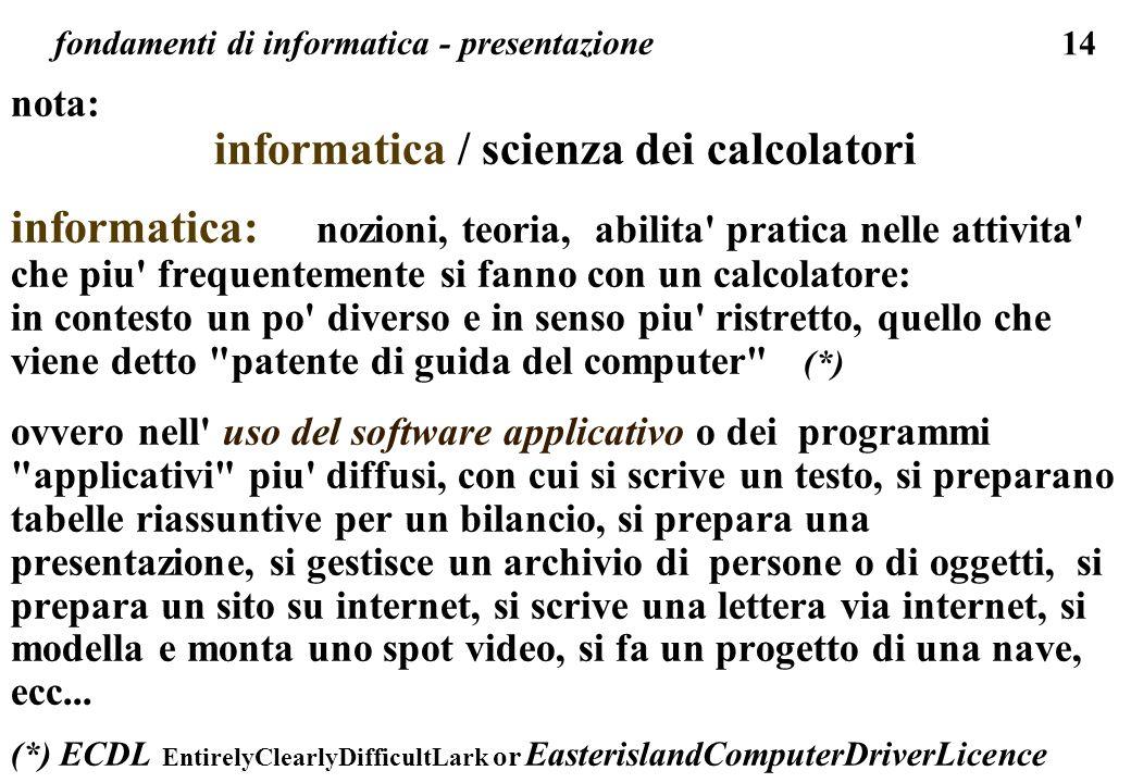 14 fondamenti di informatica - presentazione nota: informatica / scienza dei calcolatori informatica: nozioni, teoria, abilita' pratica nelle attivita