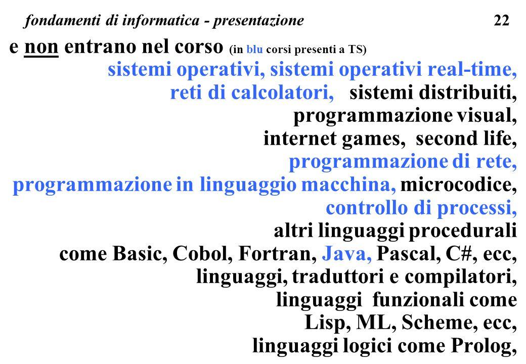 22 fondamenti di informatica - presentazione e non entrano nel corso (in blu corsi presenti a TS) sistemi operativi, sistemi operativi real-time, reti