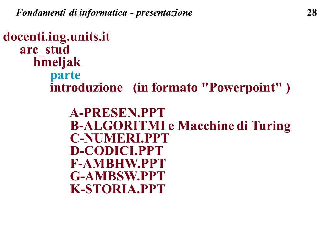 28 Fondamenti di informatica - presentazione docenti.ing.units.it arc_stud hmeljak parte introduzione (in formato