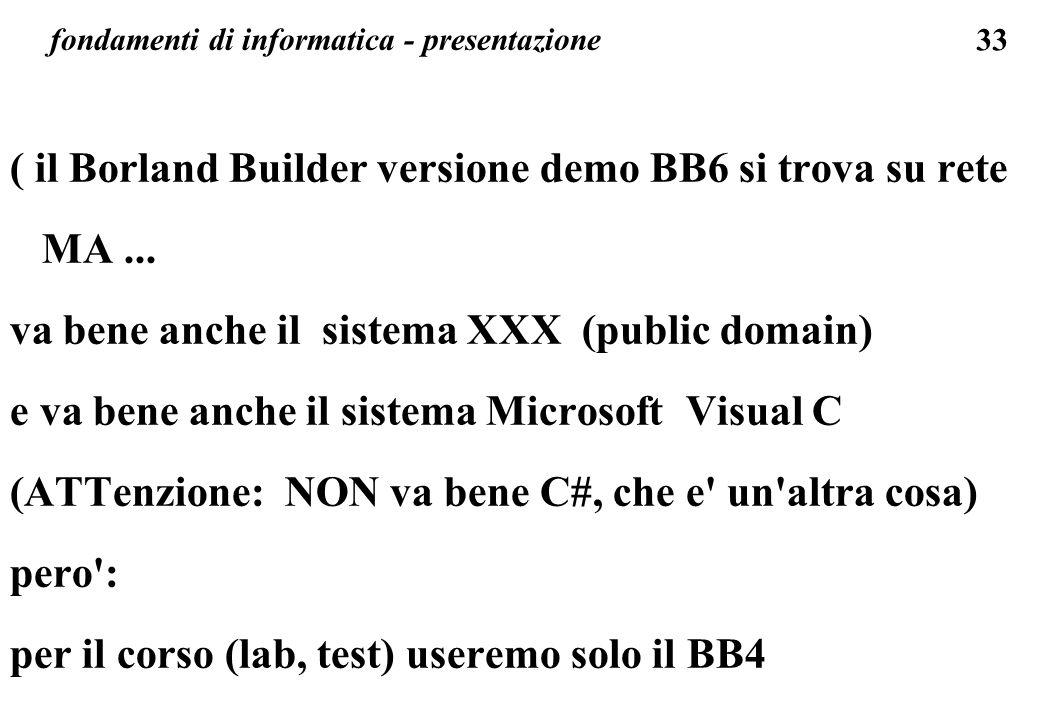 33 fondamenti di informatica - presentazione ( il Borland Builder versione demo BB6 si trova su rete MA... va bene anche il sistema XXX (public domain