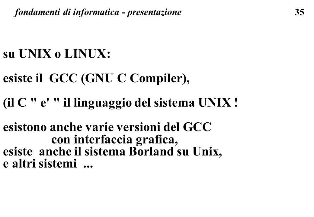 35 fondamenti di informatica - presentazione su UNIX o LINUX: esiste il GCC (GNU C Compiler), (il C