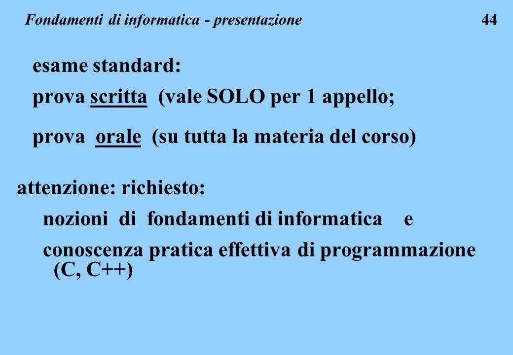 44 esame standard: prova scritta (vale SOLO per 1 appello; prova orale (su tutta la materia del corso) attenzione: richiesto: nozioni di fondamenti di