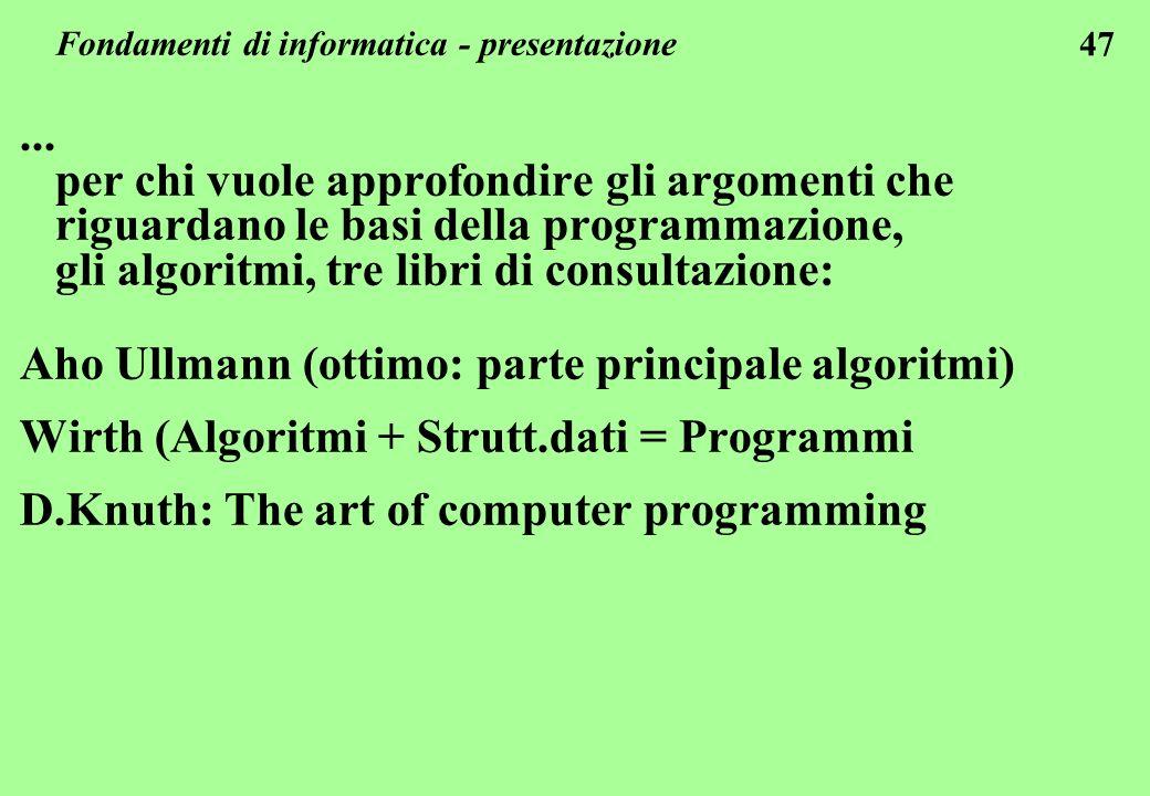 47... per chi vuole approfondire gli argomenti che riguardano le basi della programmazione, gli algoritmi, tre libri di consultazione: Aho Ullmann (ot