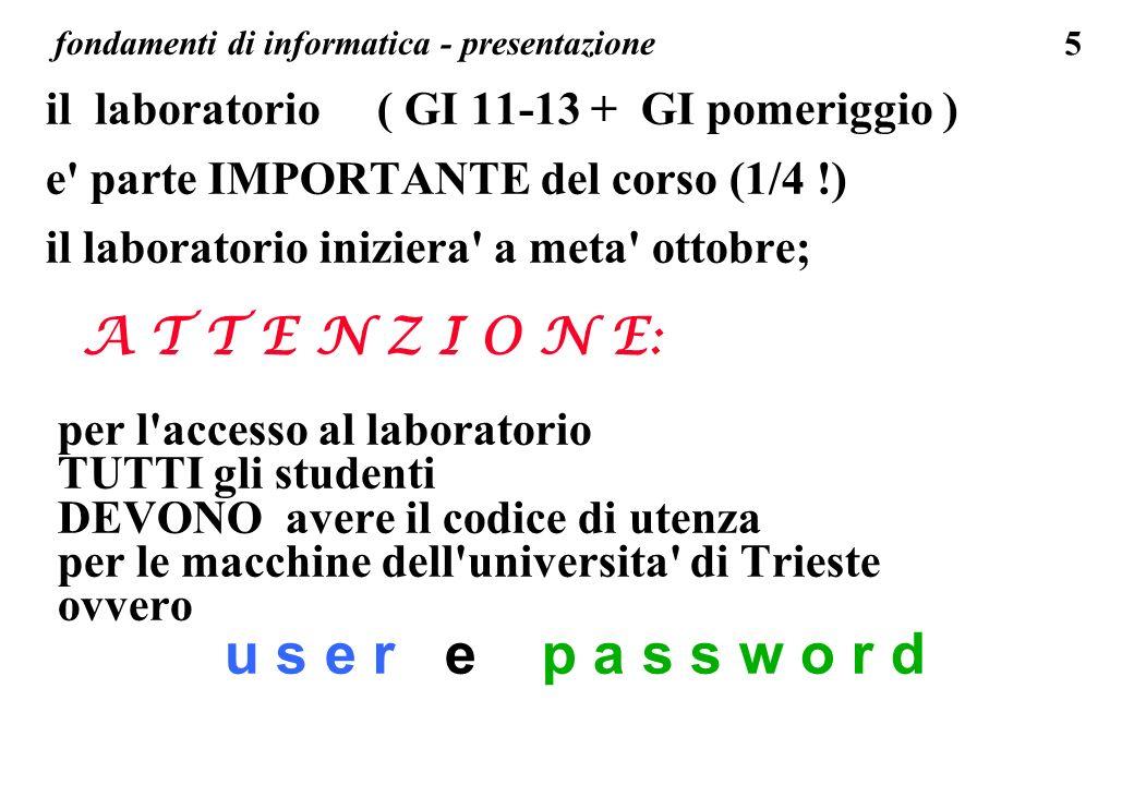 5 fondamenti di informatica - presentazione il laboratorio ( GI 11-13 + GI pomeriggio ) e' parte IMPORTANTE del corso (1/4 !) il laboratorio iniziera'