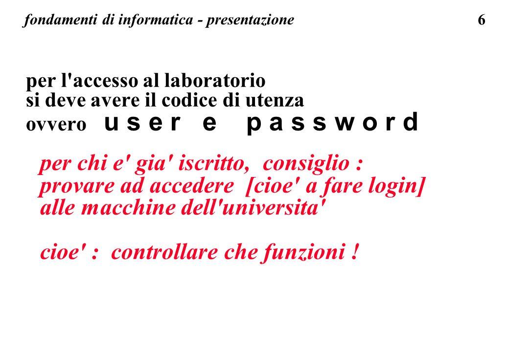 6 fondamenti di informatica - presentazione per l'accesso al laboratorio si deve avere il codice di utenza ovvero u s e r e p a s s w o r d per chi e'