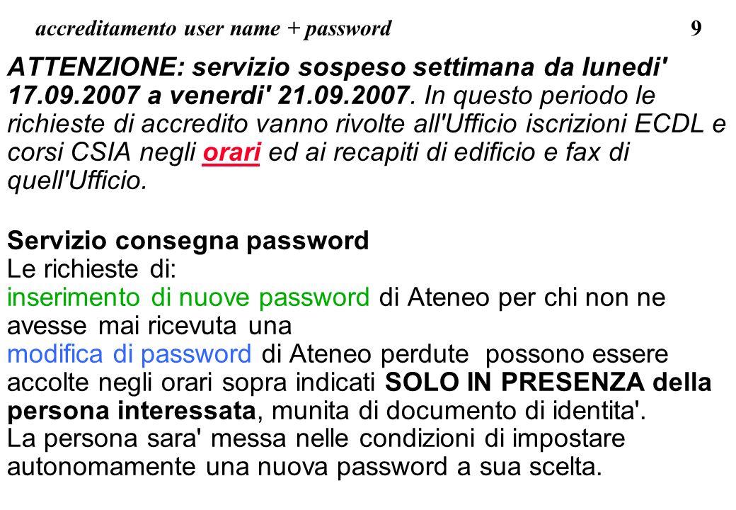 9 accreditamento user name + password ATTENZIONE: servizio sospeso settimana da lunedi' 17.09.2007 a venerdi' 21.09.2007. In questo periodo le richies