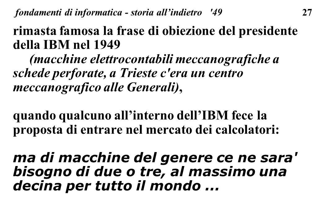 27 fondamenti di informatica - storia allindietro '49 rimasta famosa la frase di obiezione del presidente della IBM nel 1949 (macchine elettrocontabil